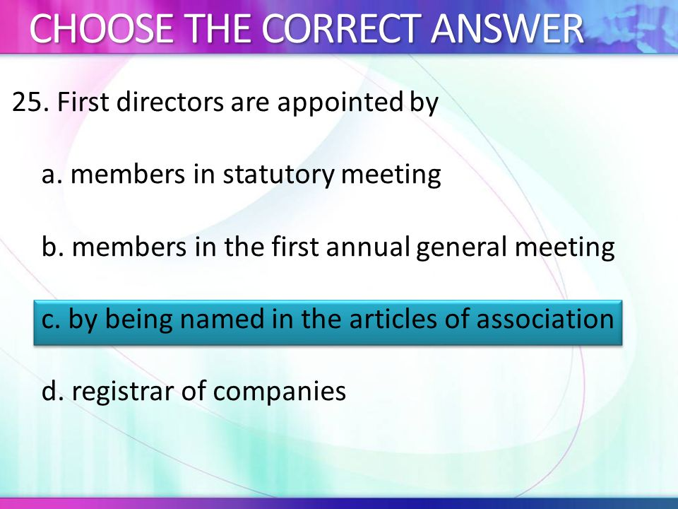 25.First directors are appointed by a. members in statutory meeting b.