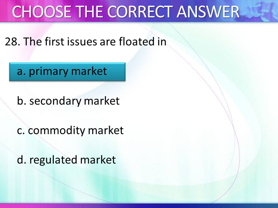 28.The first issues are floated in a. primary market b.