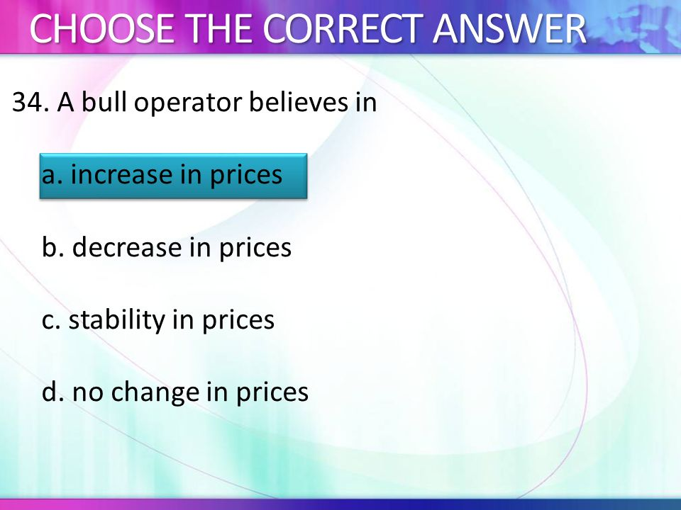 34.A bull operator believes in a. increase in prices b.