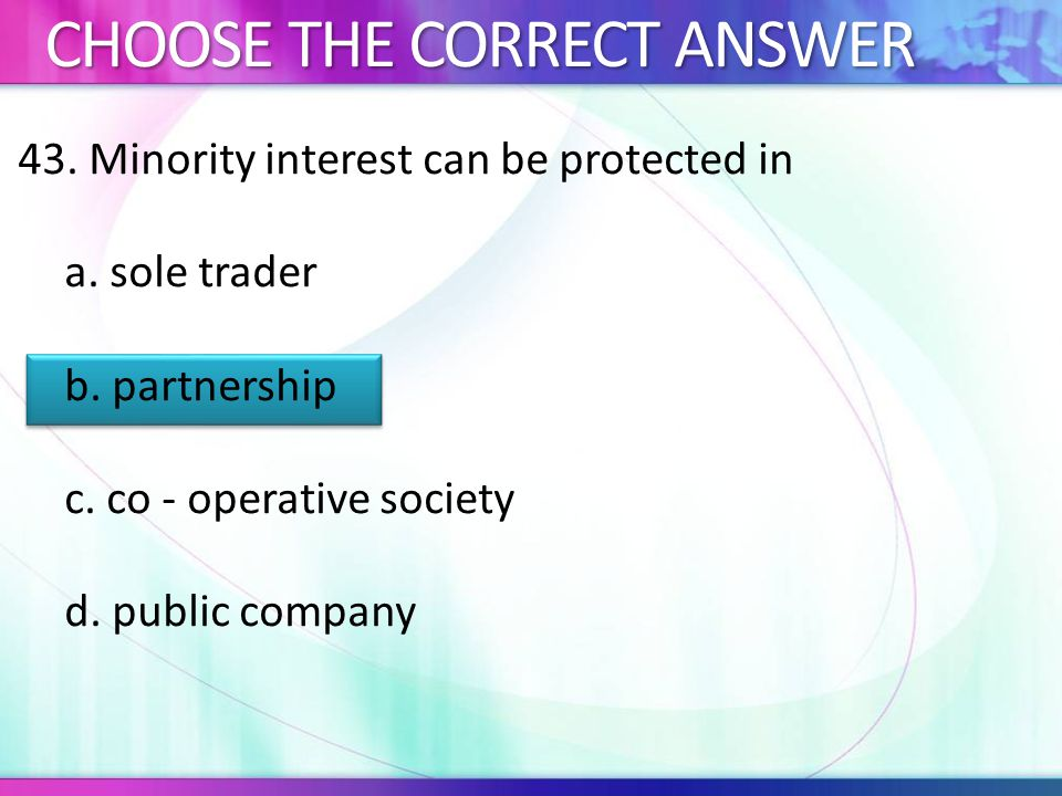 43.Minority interest can be protected in a. sole trader b.