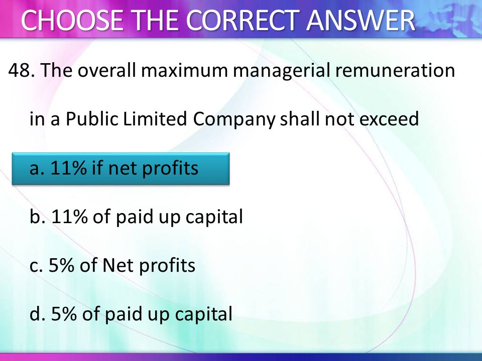 48.The overall maximum managerial remuneration in a Public Limited Company shall not exceed a.