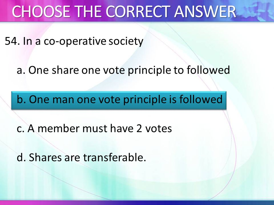 54.In a co-operative society a. One share one vote principle to followed b.