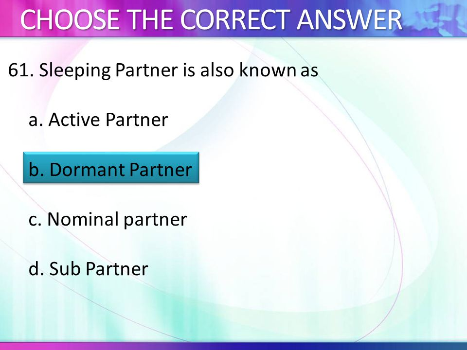 61.Sleeping Partner is also known as a. Active Partner b.