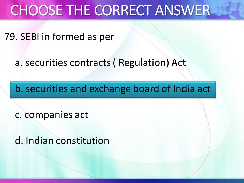 79.SEBI in formed as per a. securities contracts ( Regulation) Act b.