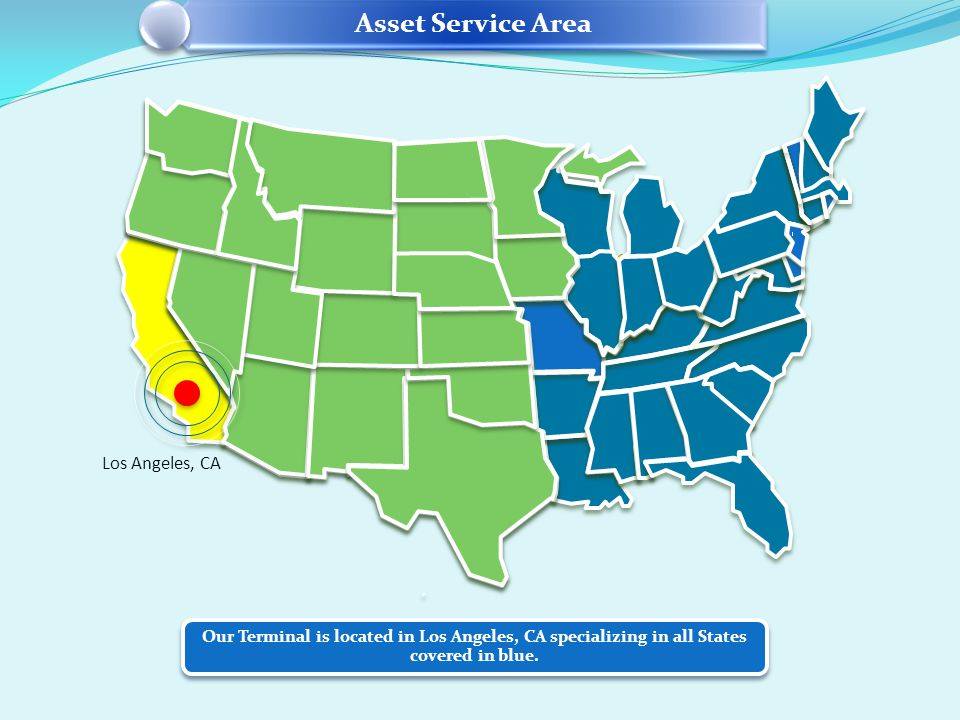 Asset Service Area Los Angeles, CA Our Terminal is located in Los Angeles, CA specializing in all States covered in blue.