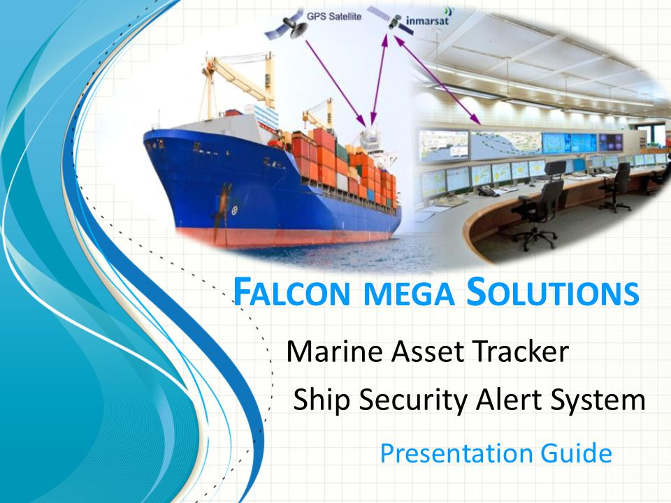 F ALCON MEGA S OLUTIONS Marine Asset Tracker Ship Security Alert System Presentation Guide