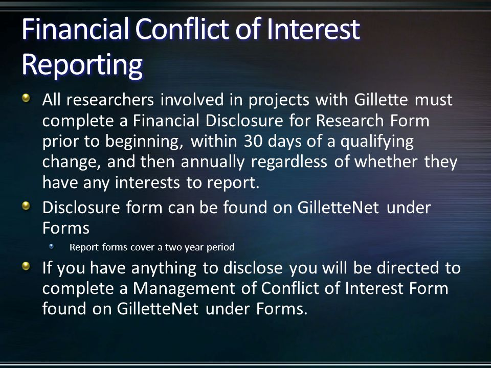 If You Report a Significant Financial Interest Your Management of Conflict of Interest form will be reviewed by the Research Committee who will decide if a conflict exists, and if so, how the conflict can be eliminated, reduced or managed.