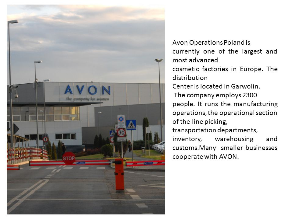 Avon Operations Poland is currently one of the largest and most advanced cosmetic factories in Europe. The distribution Center is located in Garwolin.