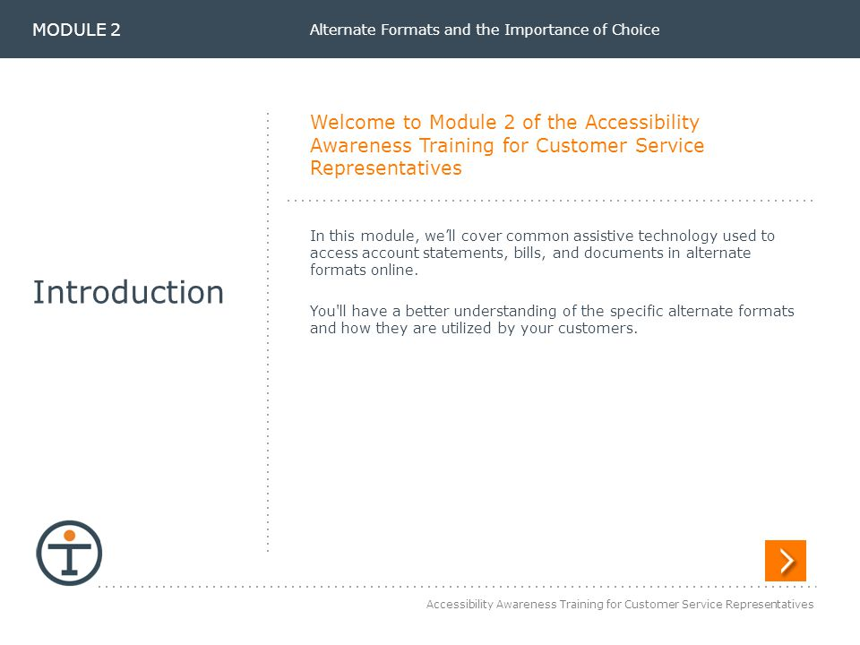 Accessibility Awareness Training for Customer Service Representatives Alternate Formats and the Importance of Choice Welcome to Module 2 of the Access