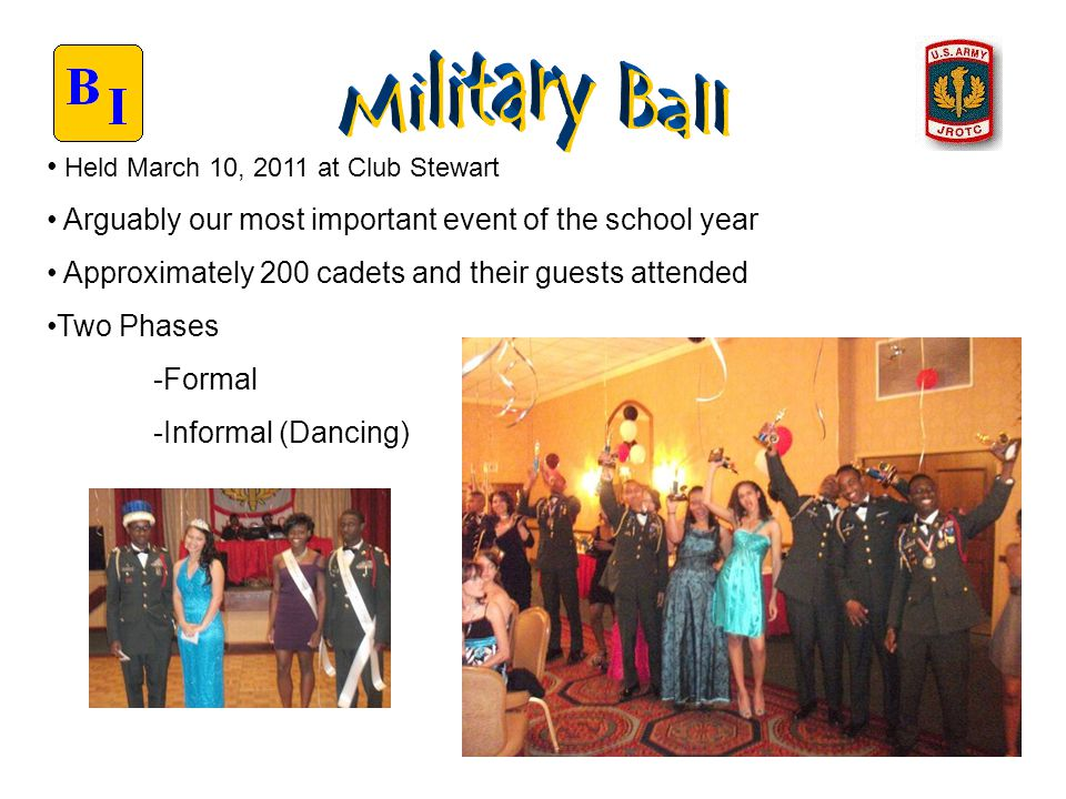 Held March 10, 2011 at Club Stewart Arguably our most important event of the school year Approximately 200 cadets and their guests attended Two Phases
