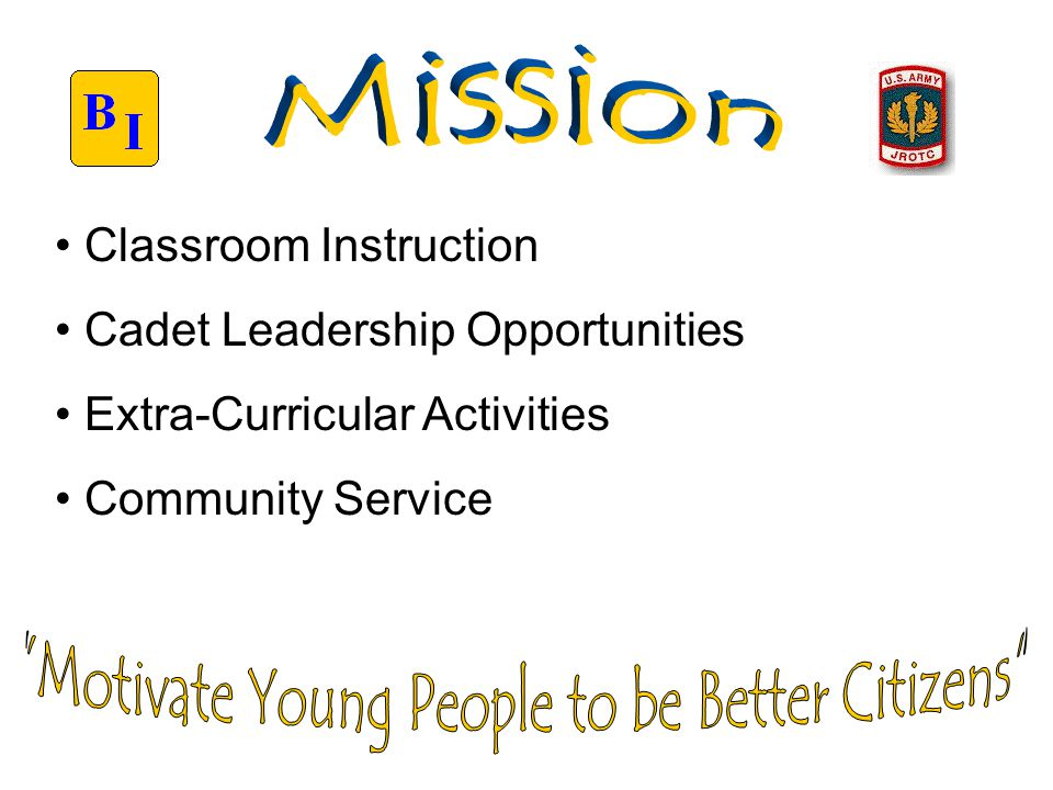 Classroom Instruction Cadet Leadership Opportunities Extra-Curricular Activities Community Service