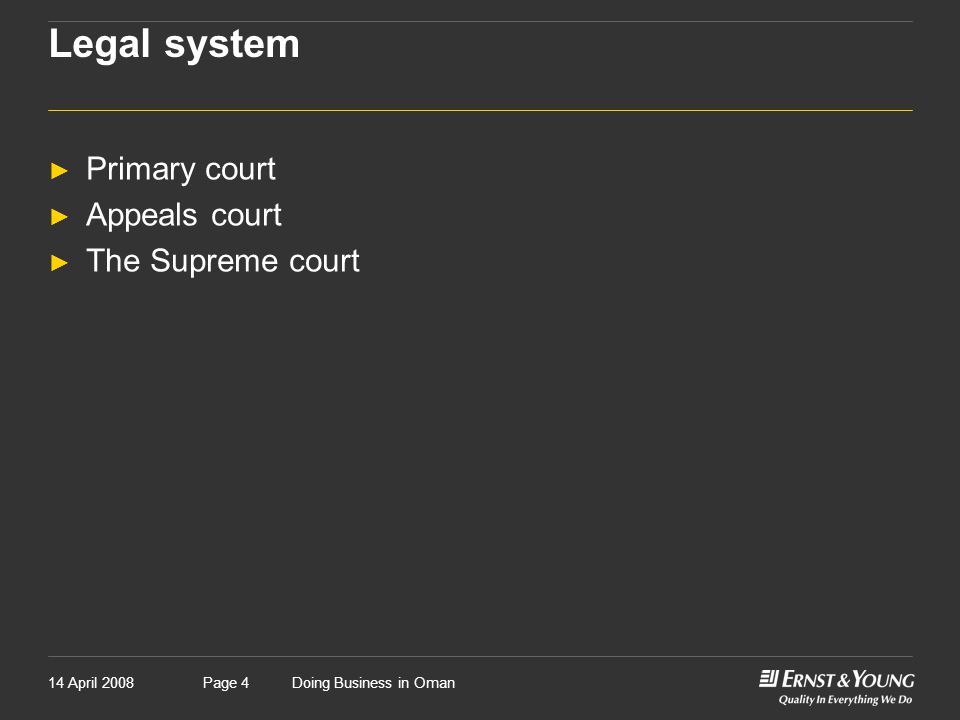 14 April 2008Doing Business in OmanPage 4 Legal system ► Primary court ► Appeals court ► The Supreme court