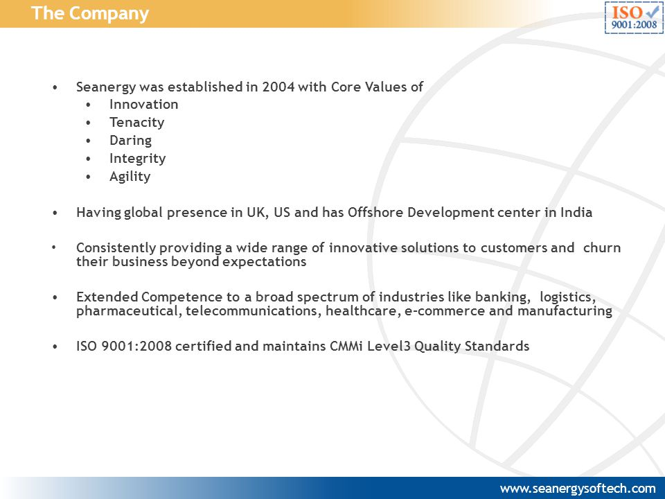 www.seanergysoftech.com The Company Seanergy was established in 2004 with Core Values of Innovation Tenacity Daring Integrity Agility Having global pr