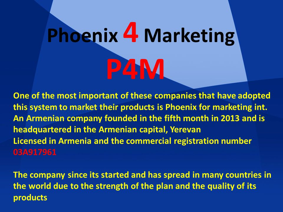 Phoenix 4 Marketing P4M One of the most important of these companies that have adopted this system to market their products is Phoenix for marketing int.