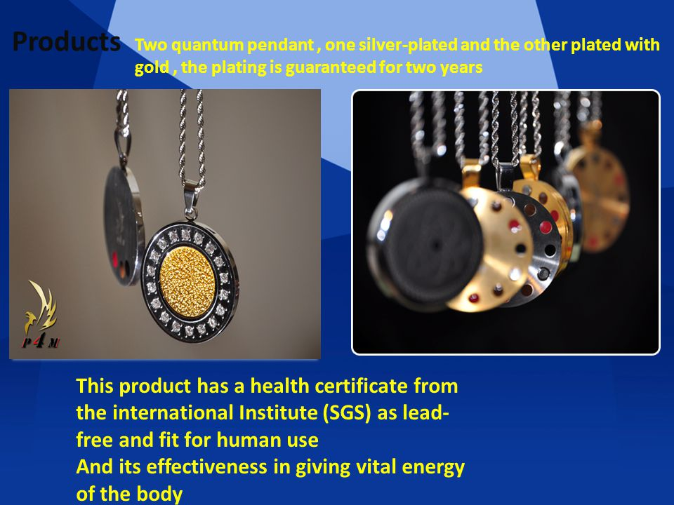 Products Two quantum pendant, one silver-plated and the other plated with gold, the plating is guaranteed for two years This product has a health certificate from the international Institute (SGS) as lead- free and fit for human use And its effectiveness in giving vital energy of the body