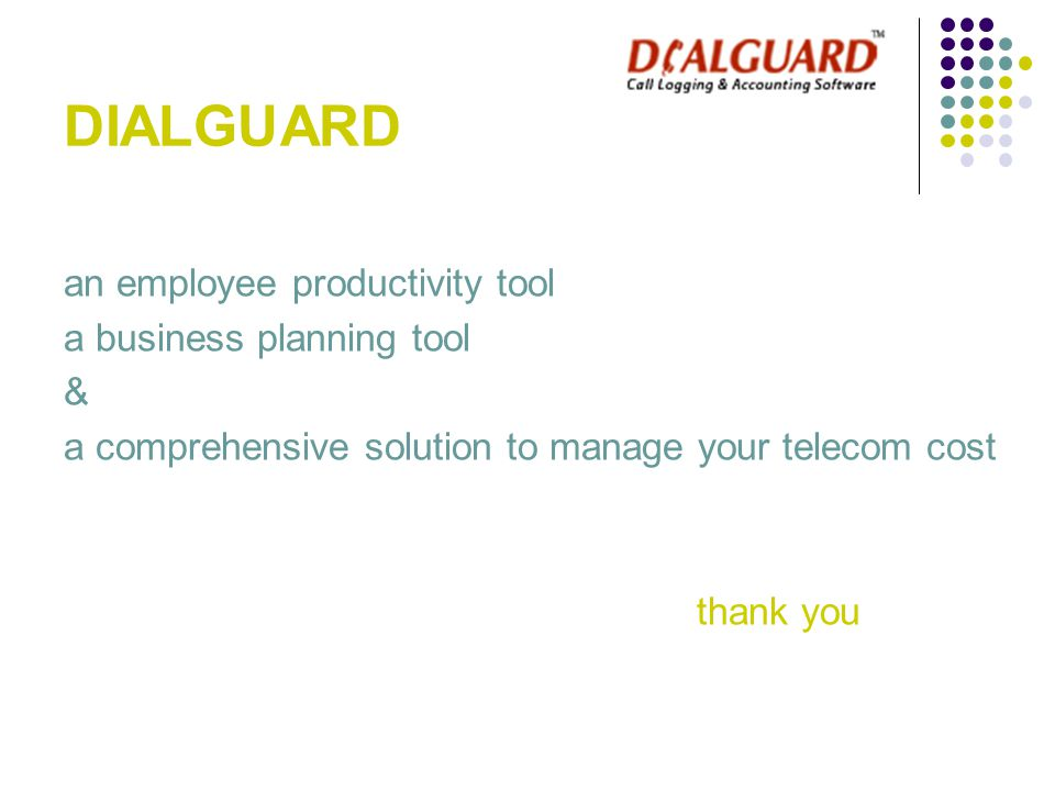 an employee productivity tool a business planning tool & a comprehensive solution to manage your telecom cost thank you DIALGUARD