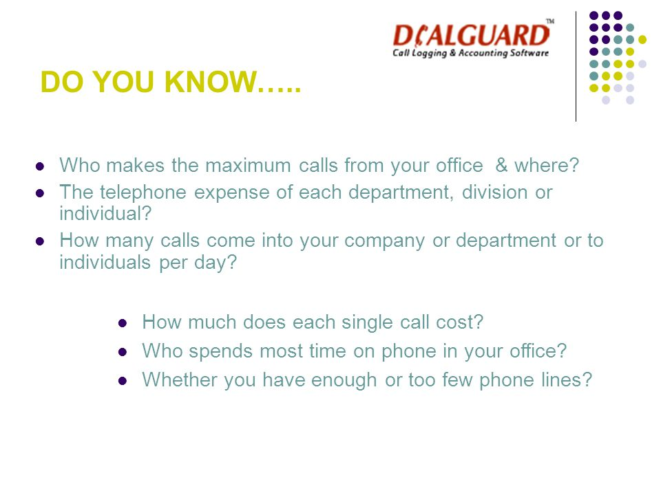 DO YOU KNOW…..Who makes the maximum calls from your office & where.