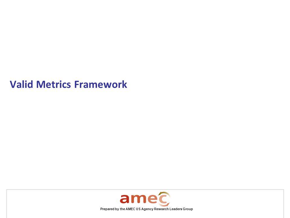 Prepared by the AMEC US Agency Research Leaders Group Valid Metrics Framework