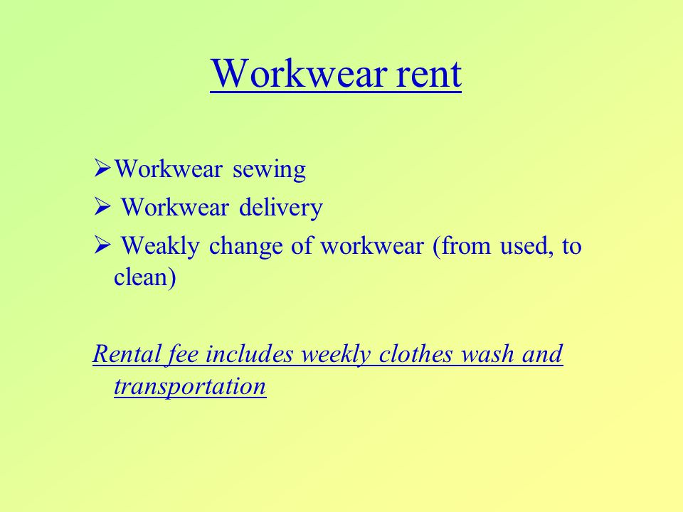 Workwear rent  Workwear sewing  Workwear delivery  Weakly change of workwear (from used, to clean) Rental fee includes weekly clothes wash and transportation