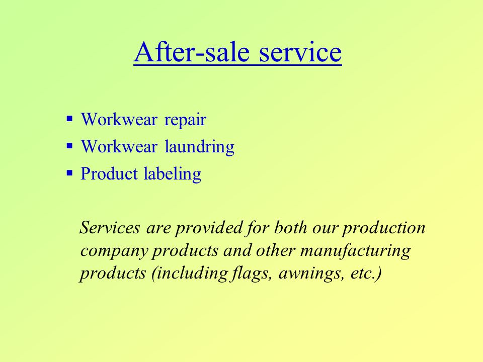 After-sale service  Workwear repair  Workwear laundring  Product labeling Services are provided for both our production company products and other manufacturing products (including flags, awnings, etc.)