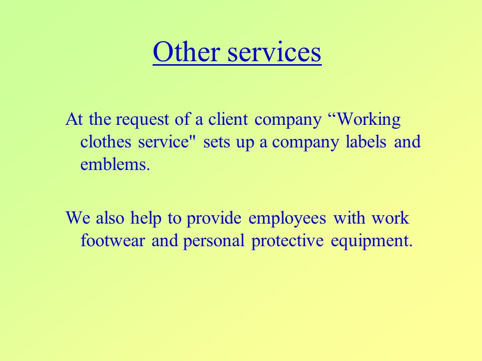 Other services At the request of a client company Working clothes service sets up a company labels and emblems.