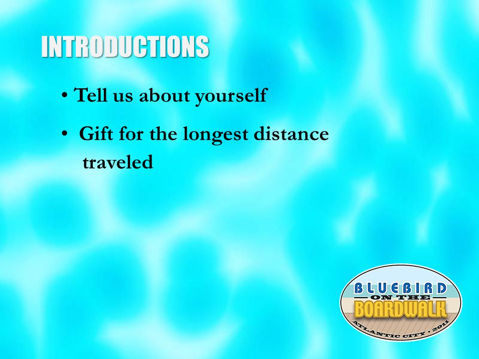 INTRODUCTIONS Tell us about yourself Gift for the longest distance traveled