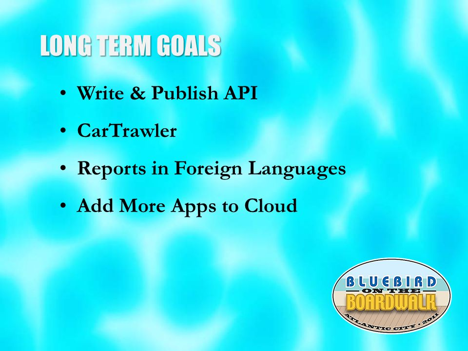 LONG TERM GOALS Write & Publish API CarTrawler Reports in Foreign Languages Add More Apps to Cloud