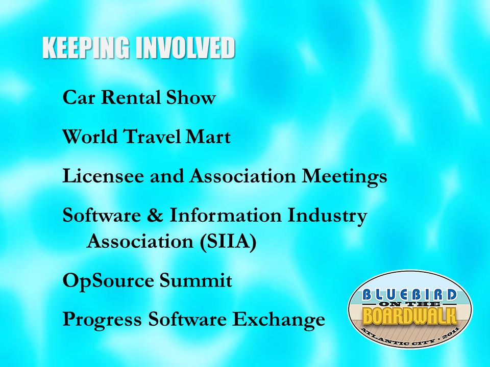 KEEPING INVOLVED Car Rental Show World Travel Mart Licensee and Association Meetings Software & Information Industry Association (SIIA) OpSource Summit Progress Software Exchange