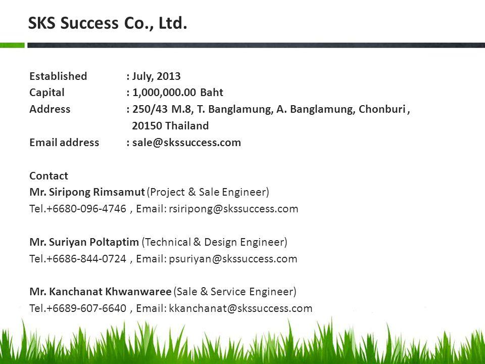 Established: July, 2013 Capital: 1,000,000.00 Baht Address : 250/43 M.8, T. Banglamung, A. Banglamung, Chonburi, 20150 Thailand Email address: sale@sk
