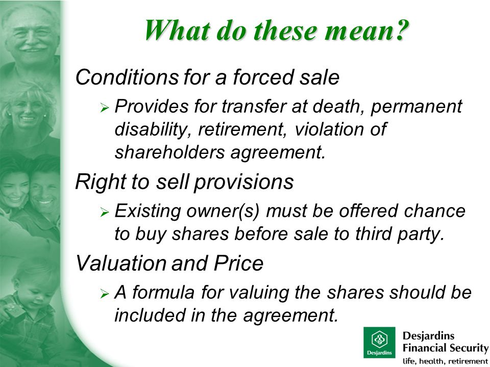 Conditions for a forced sale  Provides for transfer at death, permanent disability, retirement, violation of shareholders agreement.