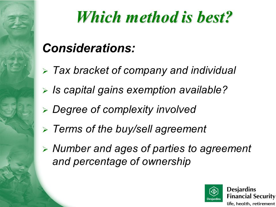 Considerations:  Tax bracket of company and individual  Is capital gains exemption available.