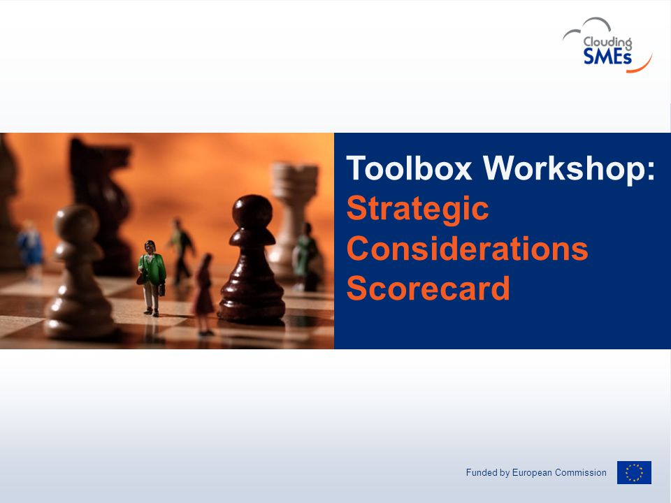 Funded by European Commission Andreas Hermsdorf / pixelio.de Toolbox Workshop: Strategic Considerations Scorecard