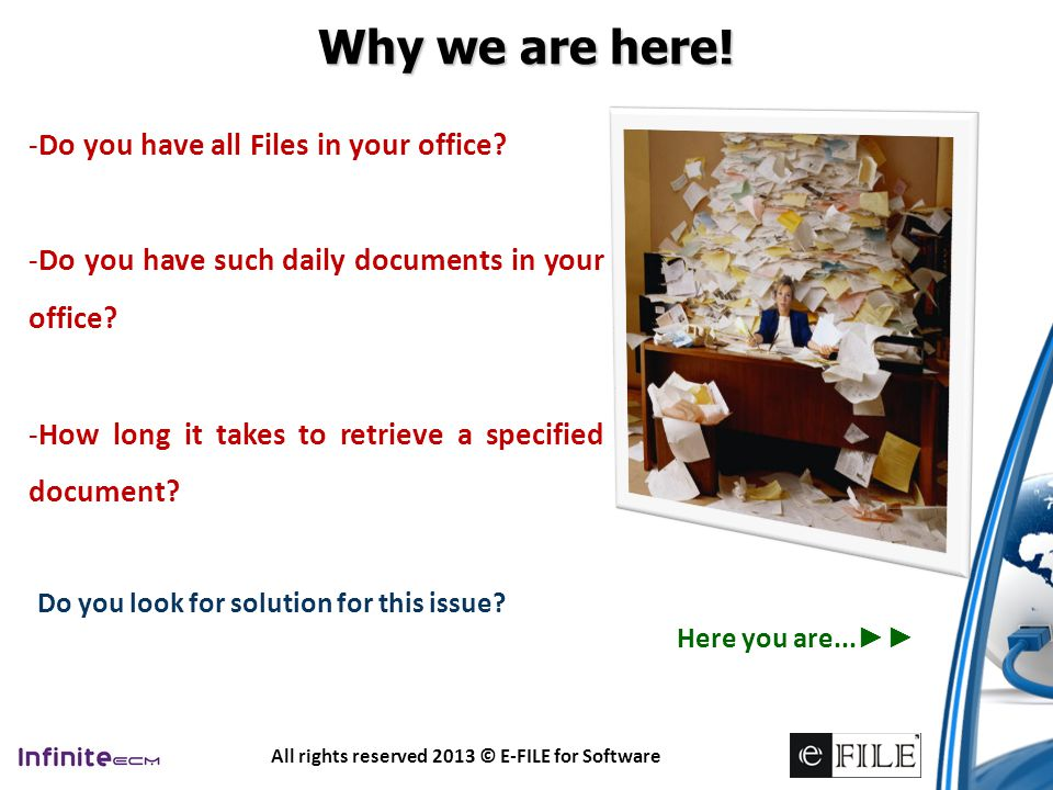It's a continuous process of converting physical paper, electronic documents (word, Excel…) and maps to computerized indexed & searchable Electronic Files.
