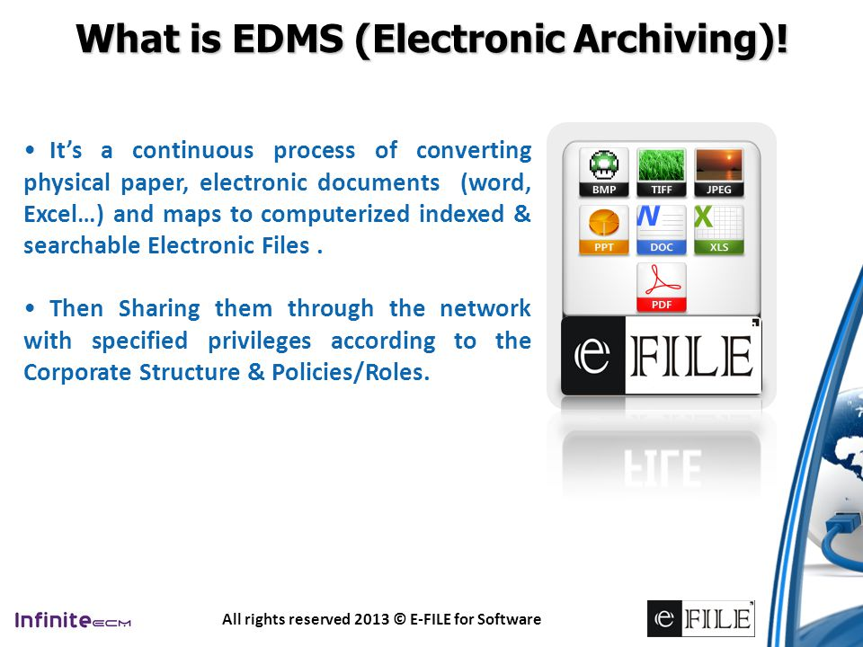 All rights reserved 2013 © E-FILE for Software InfiniteECM is a scalable Enterprise Content Management Solution.