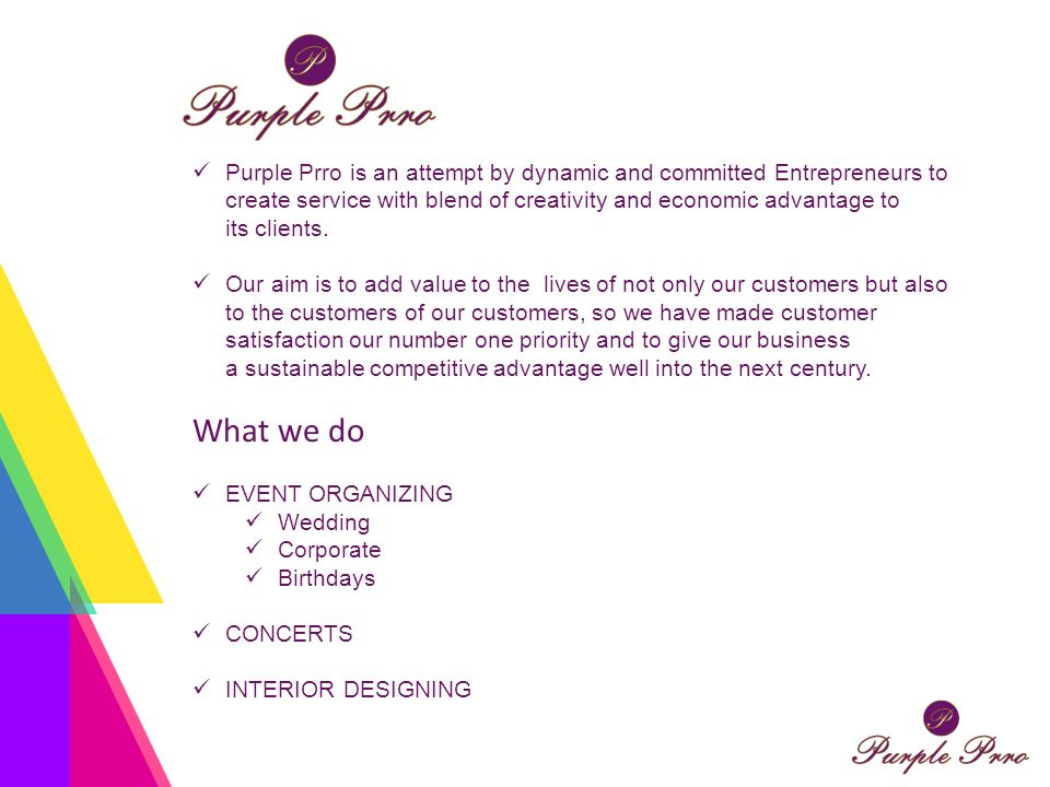 Purple Prro is an attempt by dynamic and committed Entrepreneurs to create service with blend of creativity and economic advantage to its clients.