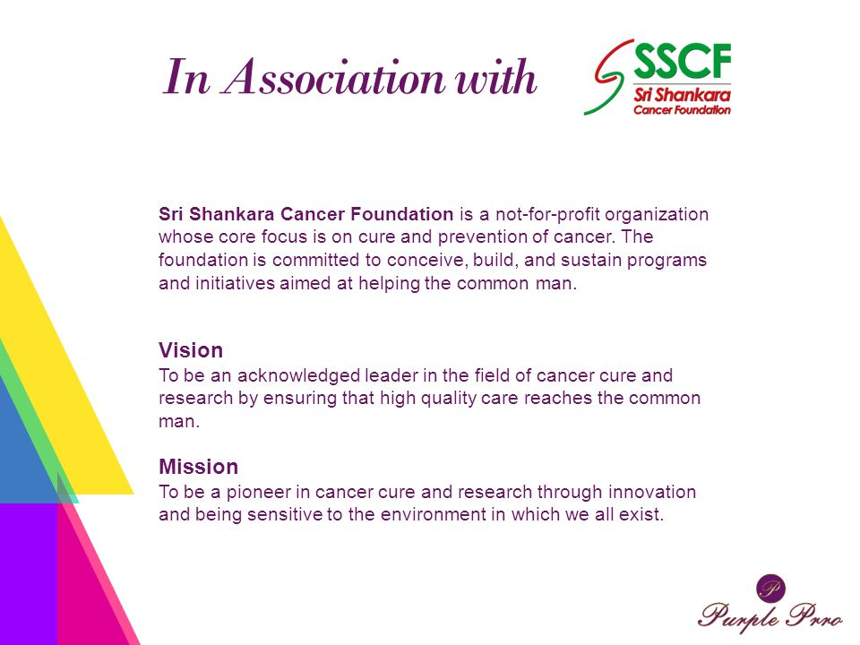 In Association with Sri Shankara Cancer Foundation is a not-for-profit organization whose core focus is on cure and prevention of cancer. The foundati
