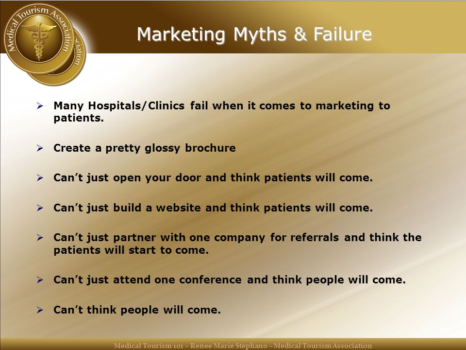 Medical Tourism 101 – Renee Marie Stephano – Medical Tourism Association Marketing Myths & Failure  Many Hospitals/Clinics fail when it comes to marketing to patients.