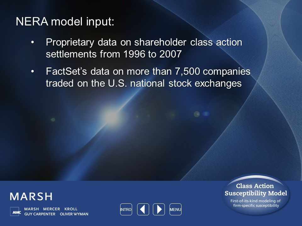 NERA model input: Proprietary data on shareholder class action settlements from 1996 to 2007Proprietary data on shareholder class action settlements from 1996 to 2007 FactSet's data on more than 7,500 companies traded on the U.S.