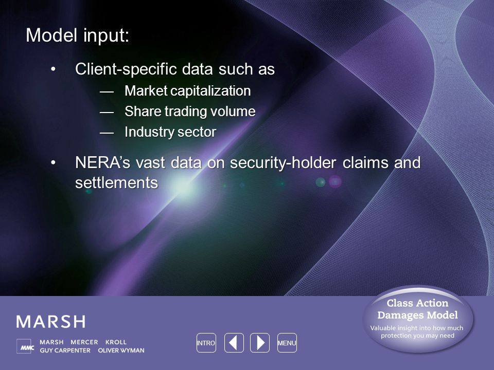 Model input: Client-specific data such asClient-specific data such as —Market capitalization —Share trading volume —Industry sector NERA's vast data on security-holder claims and settlementsNERA's vast data on security-holder claims and settlements INTROMENU