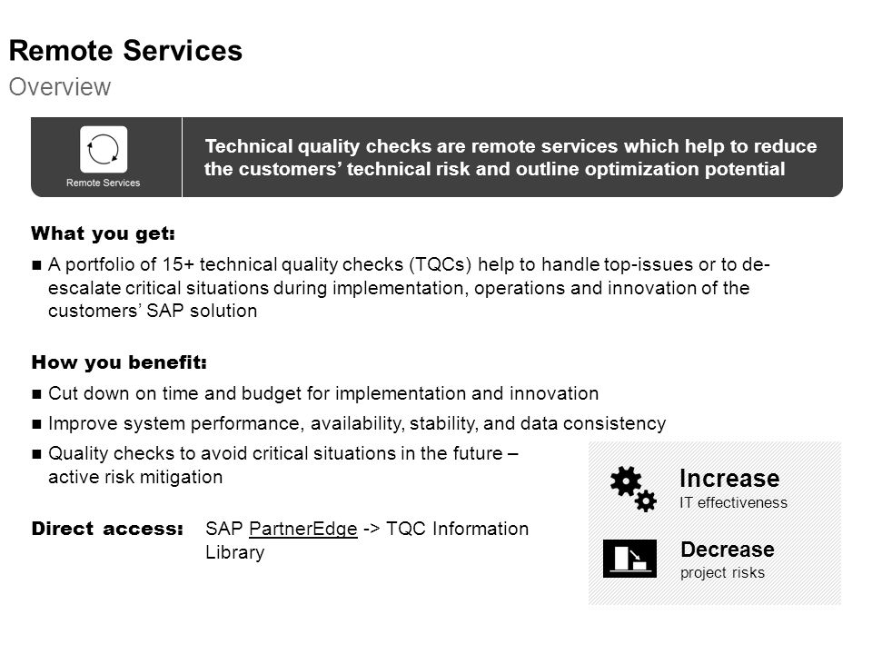 What you get: A portfolio of 15+ technical quality checks (TQCs) help to handle top-issues or to de- escalate critical situations during implementatio