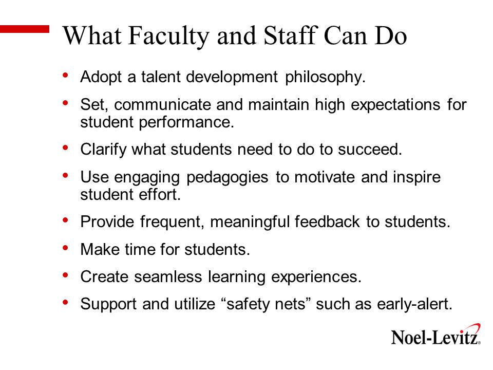 What Faculty and Staff Can Do Adopt a talent development philosophy.