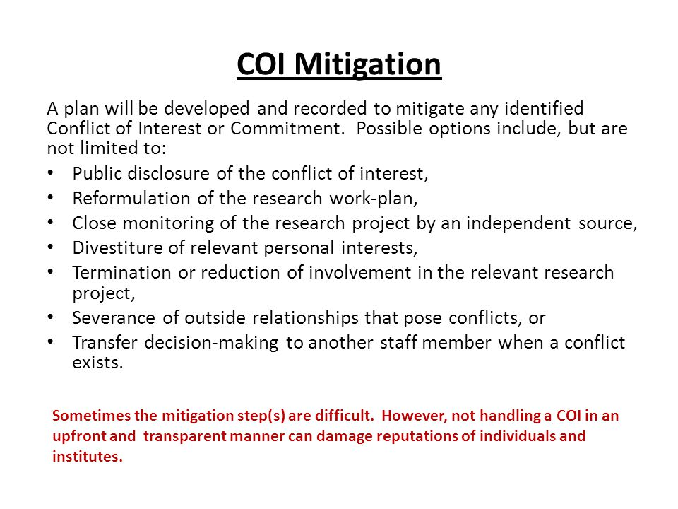COI Mitigation A plan will be developed and recorded to mitigate any identified Conflict of Interest or Commitment.