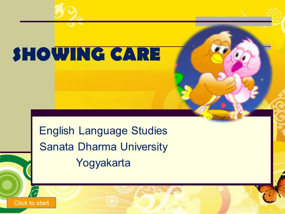 SHOWING CARE English Language Studies Sanata Dharma University Yogyakarta Click to start