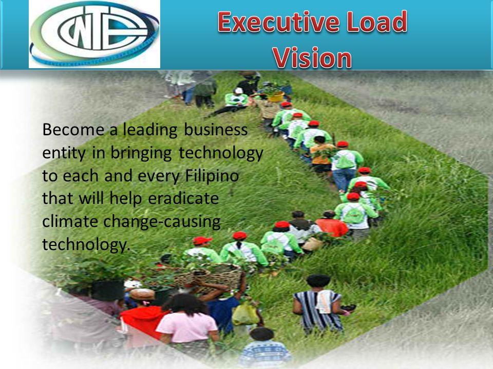 Become a leading business entity in bringing technology to each and every Filipino that will help eradicate climate change-causing technology.