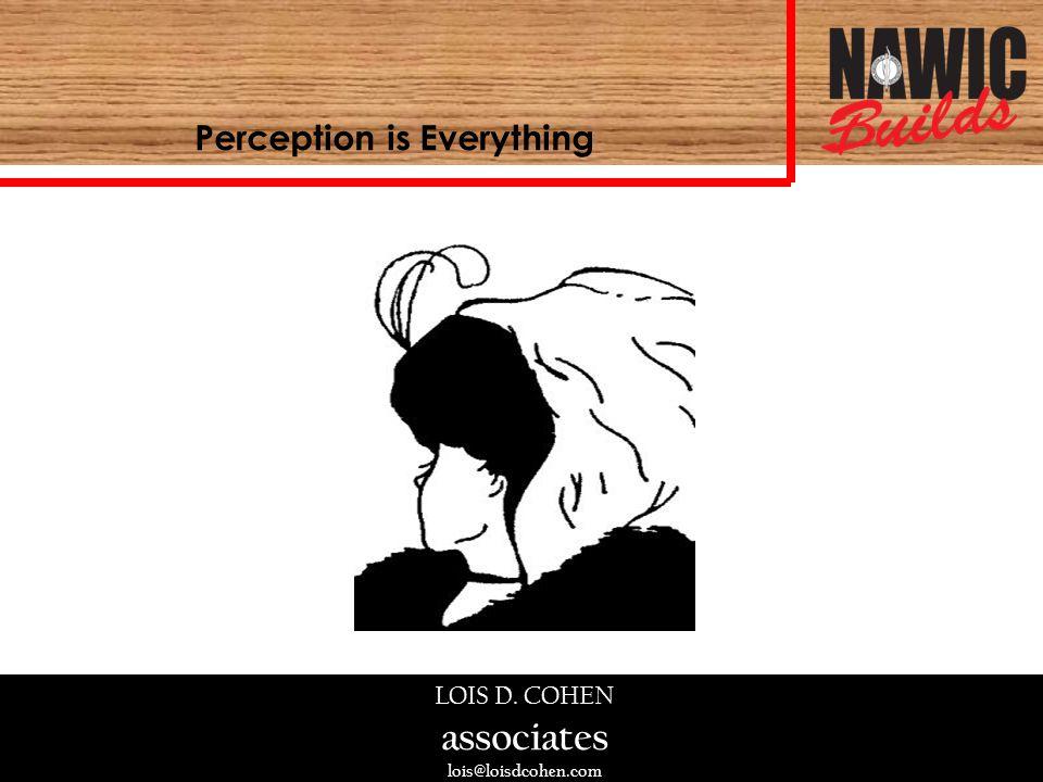 LOIS D. COHEN associates lois@loisdcohen.com Perception is Everything