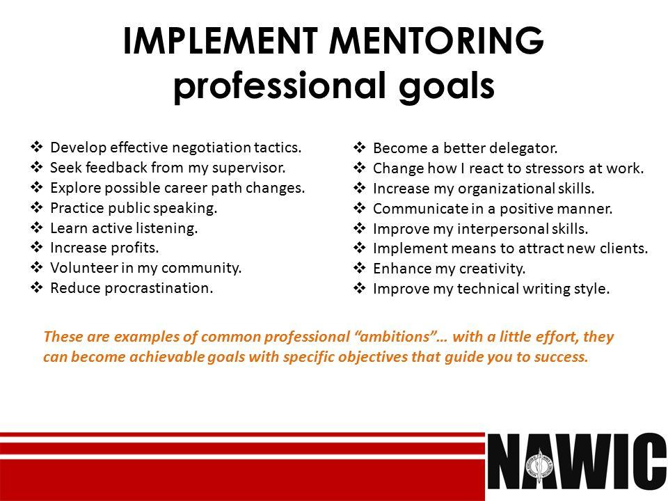 IMPLEMENT MENTORING professional goals  Develop effective negotiation tactics.