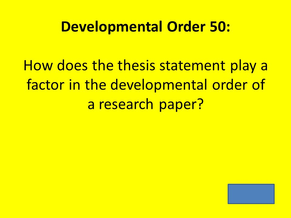 Developmental Order 50: How does the thesis statement play a factor in the developmental order of a research paper?
