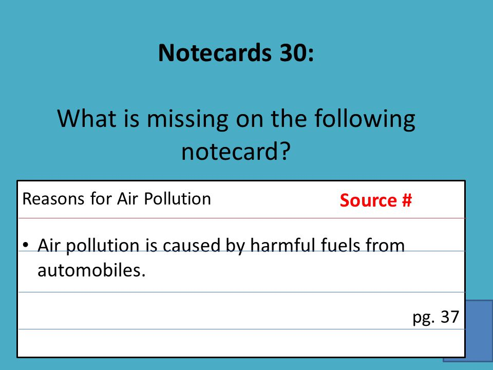Notecards 30: What is missing on the following notecard.