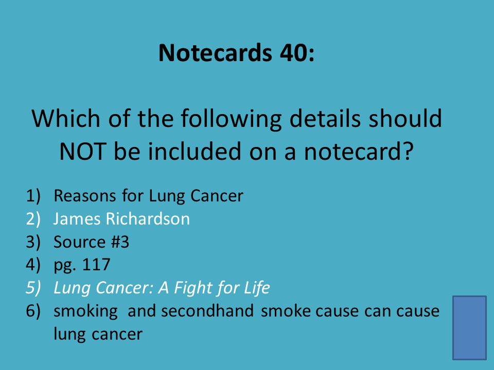 Notecards 40: Which of the following details should NOT be included on a notecard.