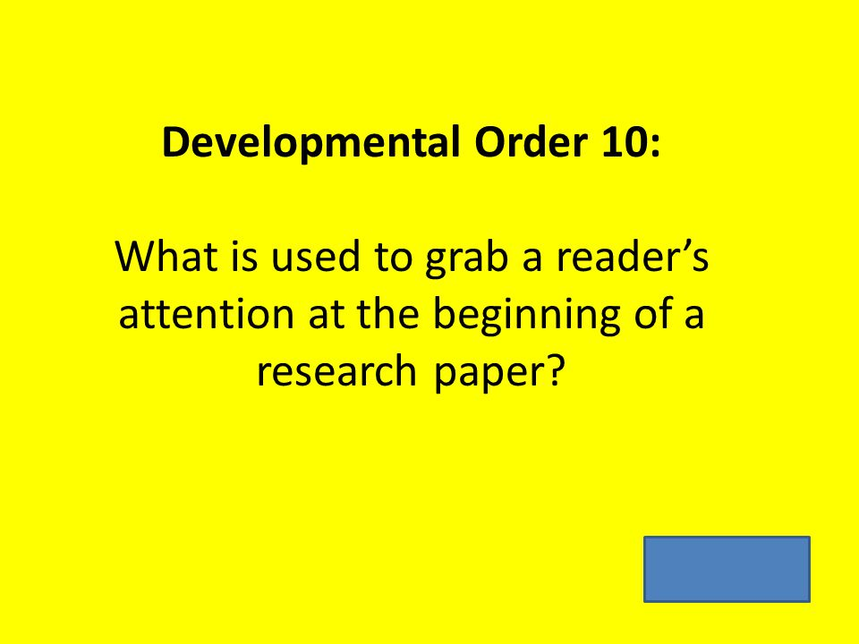 Developmental Order 10: What is used to grab a reader's attention at the beginning of a research paper?